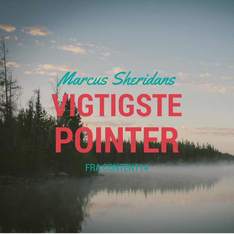 Marcus Sheridans vigtigste pointer fra Content14
