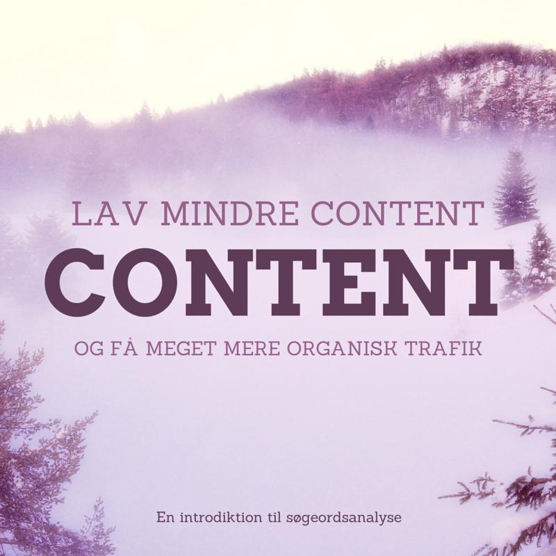 Sådan får du mere meget organisk trafik med meget mindre content