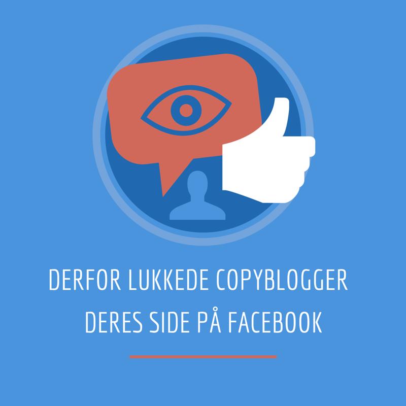 Derfor lukkede Copyblogger deres Facebook-side