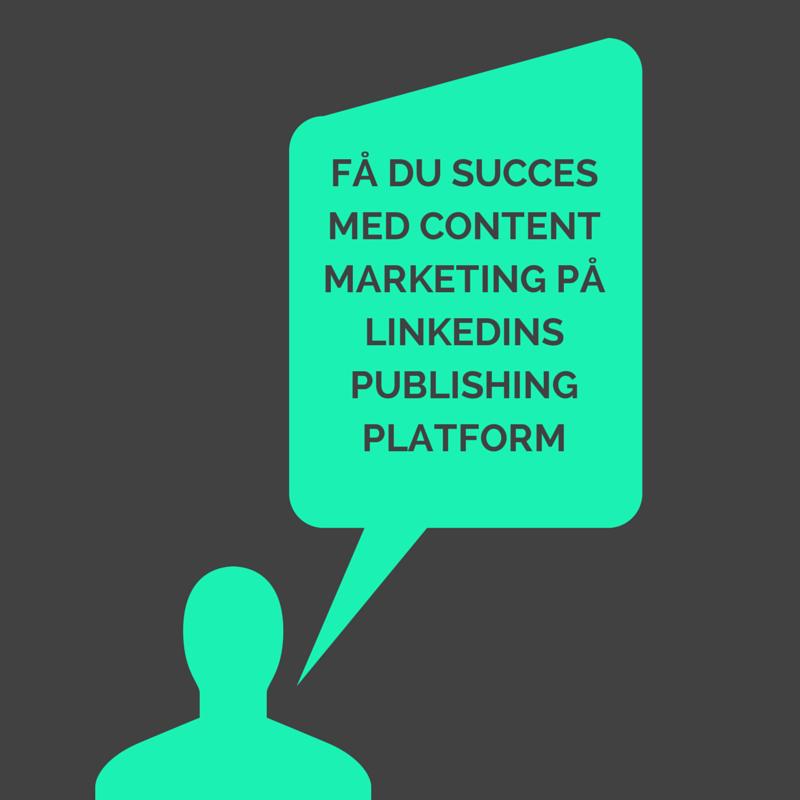 Få succes med content marketing på LinkedIn Publishing Platform