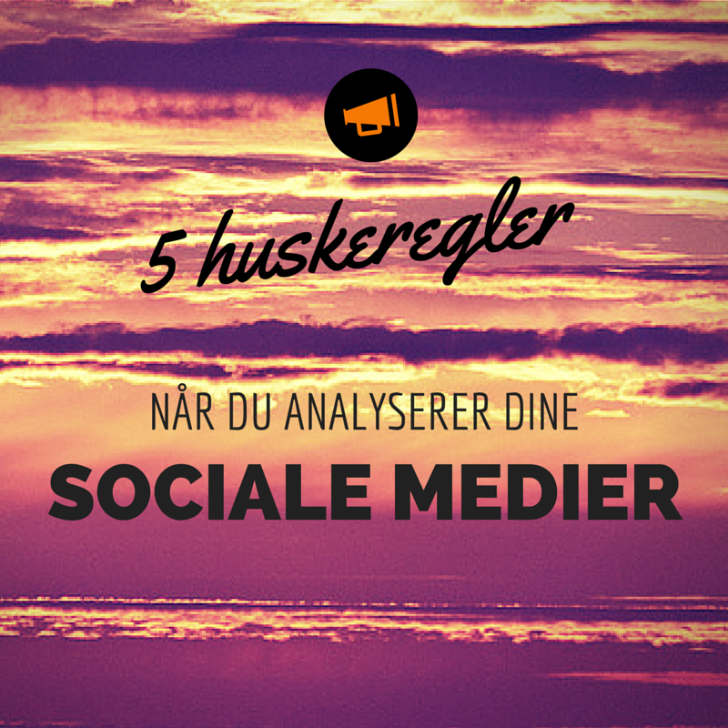 5 huskeregler når du analyserer dine sociale medier
