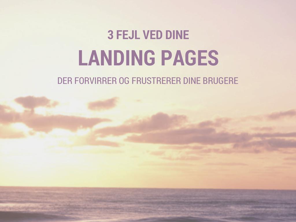 Landing pages: 3 fejl der forvirrer og frustrerer dine brugere