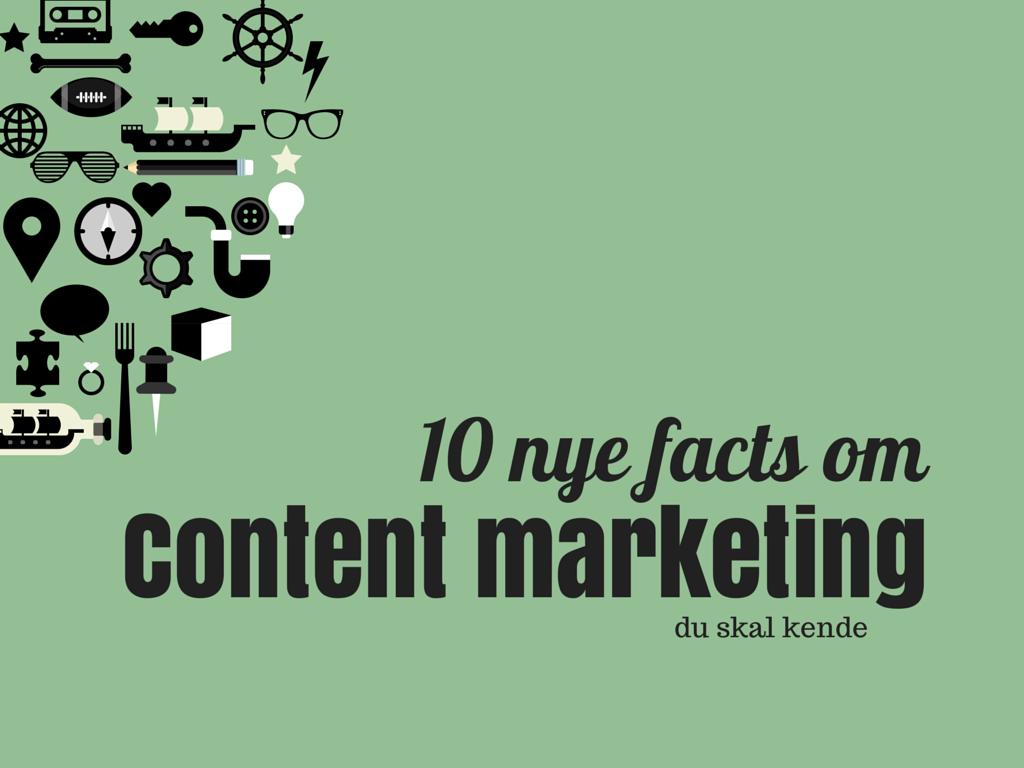 10 nye facts om content marketing, du skal kende