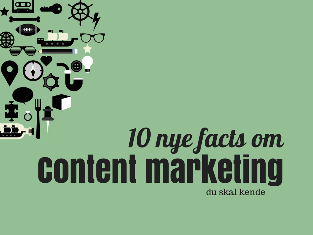 10 nye facts om content marketing, du skal kende