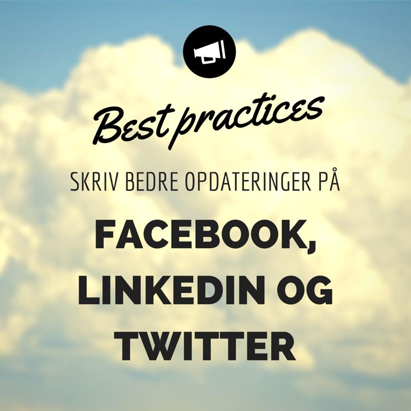 Best practices: Skriv bedre opdateringer på Facebook, LinkedIn og Twitter