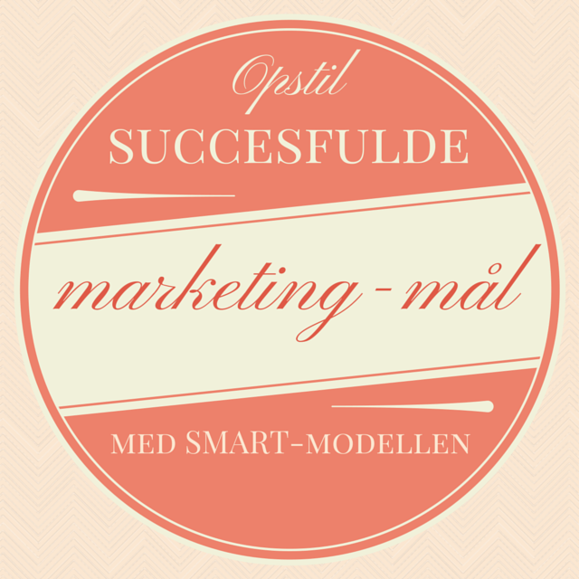 Opstil de rigtige marketingmål med SMART-modellen