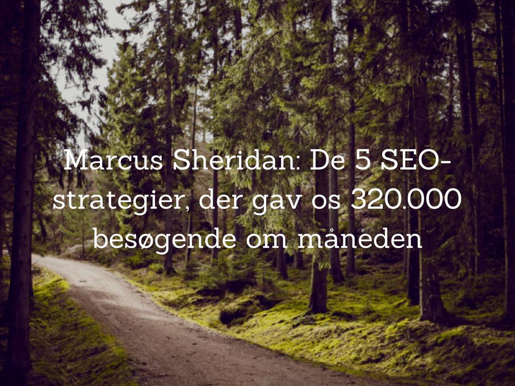 Marcus Sheridan: De 5 SEO-strategier, der gav os 320.000 besøgende om måneden