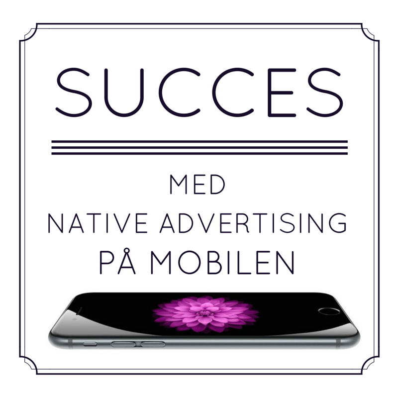 Succes med native advertising på mobiler