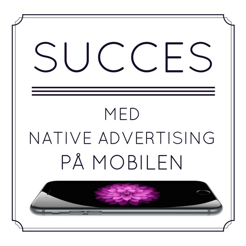 Mobilen er native advertisings nye bedste ven