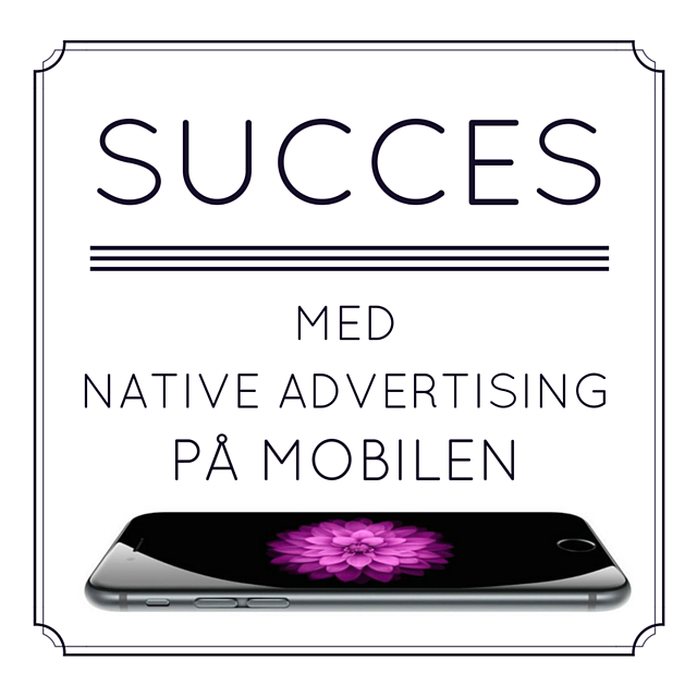 Mobilen er native advertisings nye bedste ven