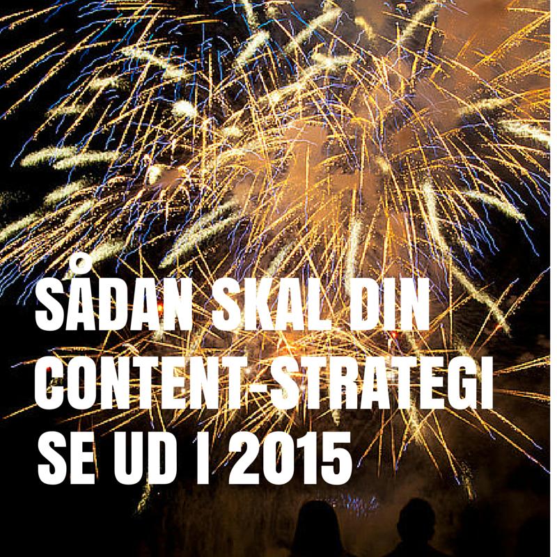 Sådan skal din content-strategi se ud i 2015