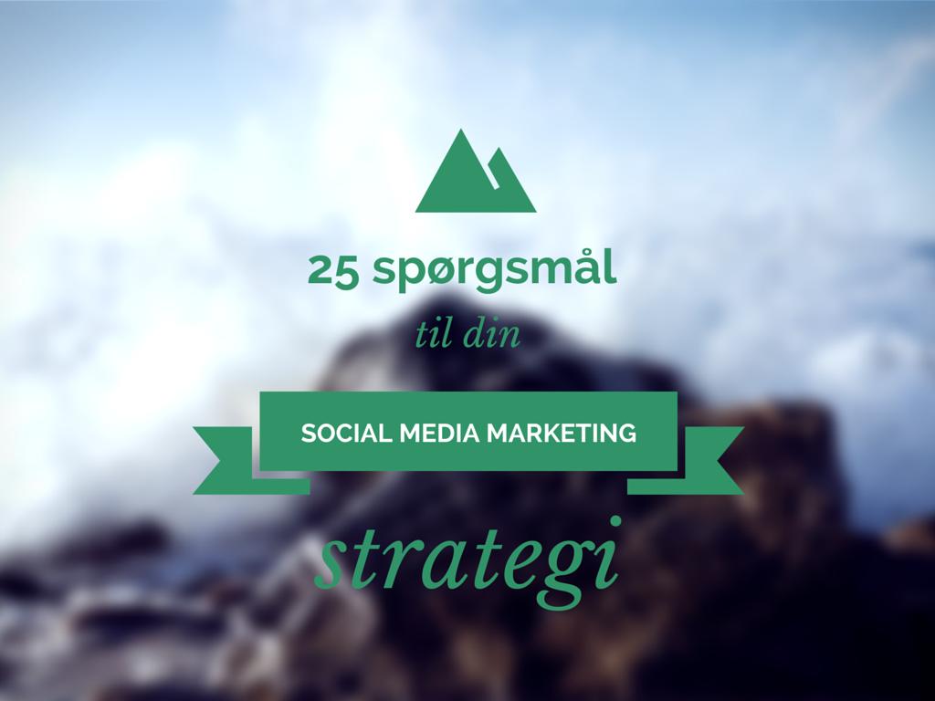 25 spørgsmål, der definerer din social media marketing-strategi