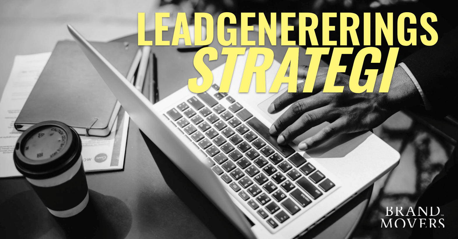 Strategi for leadgenerering: Sådan konverterer du trafik på dit website til varme leads med content marketing