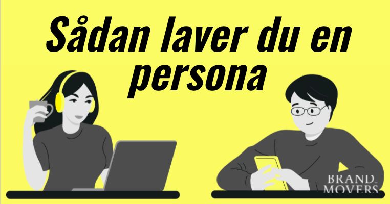 6 trin til at lave din ideelle persona